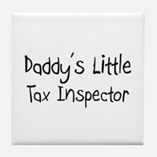 Daddy's Little Tax Inspector Tile Coaster
