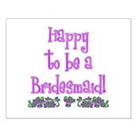 Happy To Be a Bridesmaid Small Poster