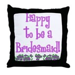 Happy To Be a Bridesmaid Throw Pillow