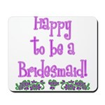 Happy To Be a Bridesmaid Mousepad