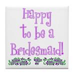 Happy To Be a Bridesmaid Tile Coaster