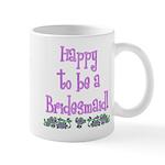 Happy To Be a Bridesmaid Mug