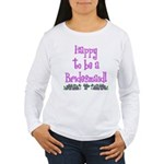 Happy To Be a Bridesmaid Women's Long Sleeve T-Shi