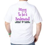 Happy To Be a Bridesmaid Golf Shirt