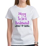 Happy To Be a Bridesmaid Women's T-Shirt