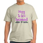 Happy To Be a Bridesmaid Light T-Shirt