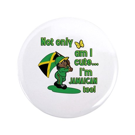 "Not only am I cute I'm Jamaican too! 3.5"" Button ("