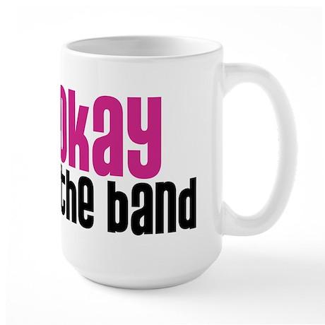 It's Okay, I'm With the Band Large Mug