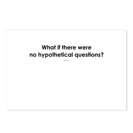 What if there were no hypothetical questions? ~ P