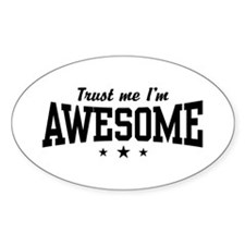Trust Me I'm Awesome Oval Decal