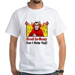 God is Busy White T-Shirt