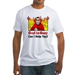 God is Busy Fitted T-Shirt