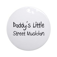 Daddy's Little Street Musician Ornament (Round)
