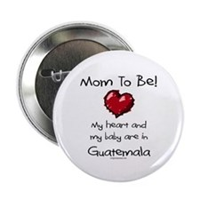 "Mom to be Guatemala adoption 2.25"" Button"