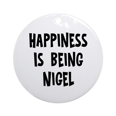 Happiness is being Nigel Ornament (Round)
