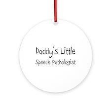 Daddy's Little Speech Pathologist Ornament (Round)