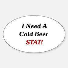 I Need A Cold Beer Stat! Oval Decal