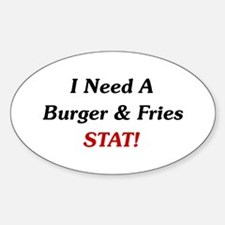 I Need A Burger Stat! Oval Decal