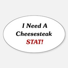 I Need A Cheesesteak Stat! Oval Decal