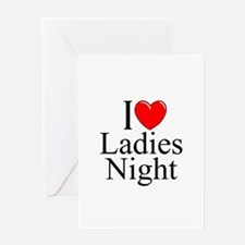 """I Love (Heart) Ladies Night"" Greeting Card"