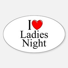 """I Love (Heart) Ladies Night"" Oval Decal"