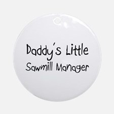 Daddy's Little Sawmill Manager Ornament (Round)