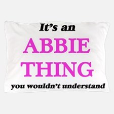 It's an Abbie thing, you wouldn&#3 Pillow Case