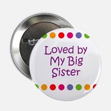 """Loved by My Big Sister 2.25"""" Button"""