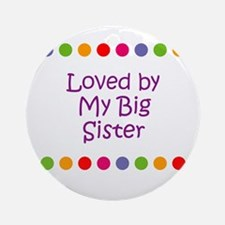 Loved by My Big Sister Ornament (Round)