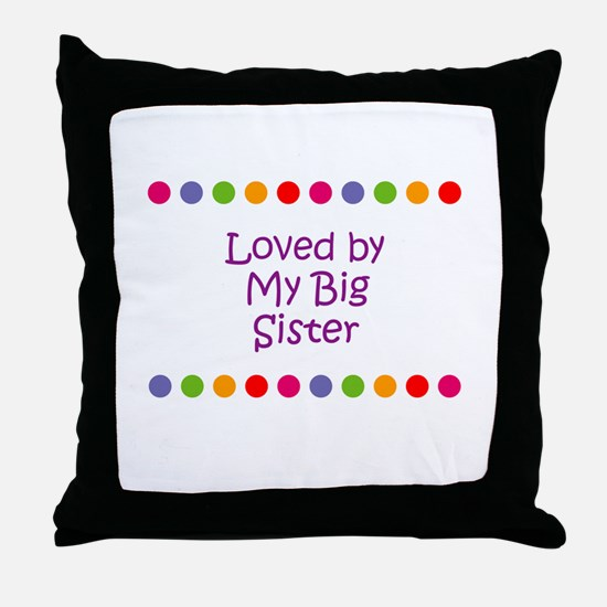 Loved by My Big Sister Throw Pillow