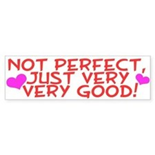 'Not Perfect Just very,very good' Sticker bumper