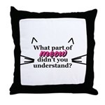 What part of meow? Throw Pillow