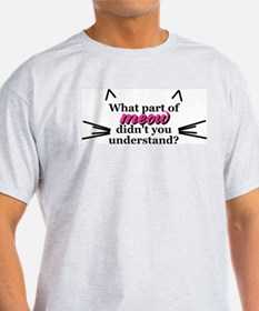 What part of meow? Ash Grey T-Shirt