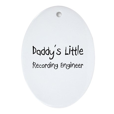 Daddy's Little Recording Engineer Oval Ornament