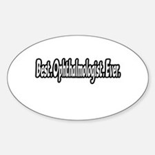 """Best. Ophthalmologist. Ever."" Oval Decal"
