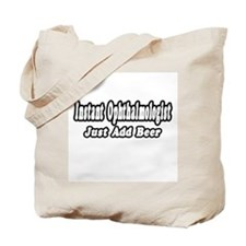 """""""Instant Ophthalmologist...Just Add Beer"""" Tote Bag"""