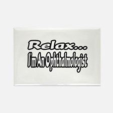 """""""Relax...I'm An Ophthalmologist"""" Rectangle Magnet"""