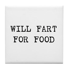 Will fart for food Tile Coaster