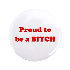 "Proud to be a BIOTCH 3.5"" Button"