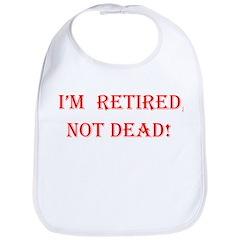 I'm retired not dead! Bib