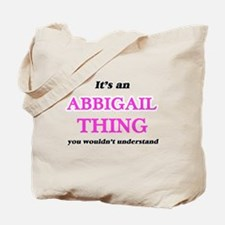 It's an Abbigail thing, you wouldn&#3 Tote Bag