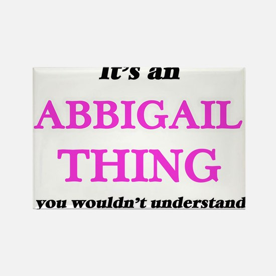 It's an Abbigail thing, you wouldn&#39 Magnets