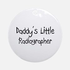 Daddy's Little Radiographer Ornament (Round)