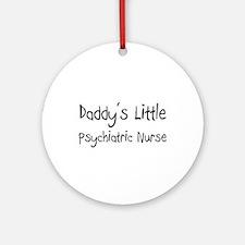 Daddy's Little Psychiatric Nurse Ornament (Round)