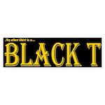 Black T Bumper Sticker
