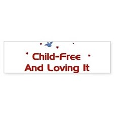 Child-Free Loving It Bumper Bumper Sticker