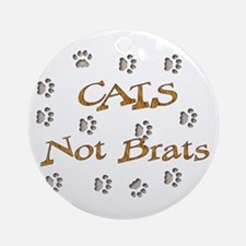 Cats Not Brats Ornament (Round)