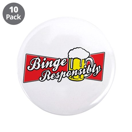 """Binge Responsibly 3.5"""" Button (10 pack)"""