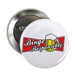 "Binge Responsibly 2.25"" Button"