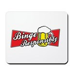 Binge Responsibly Mousepad
